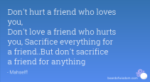 dont hurt a friend who loves you